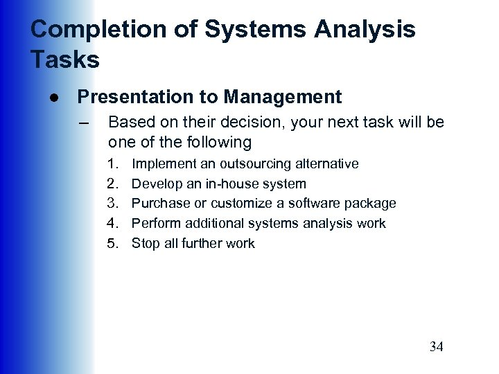 Completion of Systems Analysis Tasks ● Presentation to Management – Based on their decision,