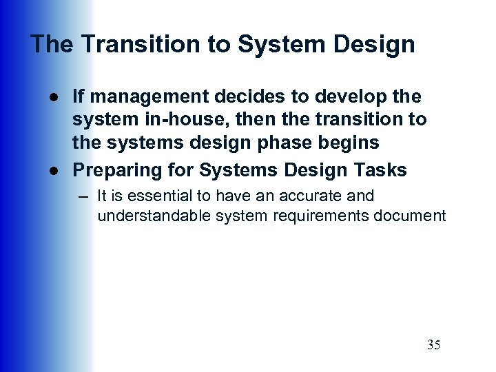 The Transition to System Design ● If management decides to develop the system in-house,
