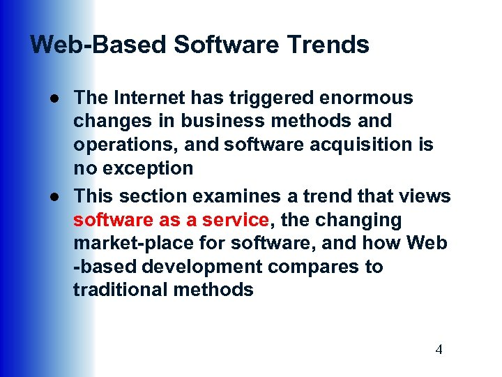 Web-Based Software Trends ● The Internet has triggered enormous changes in business methods and