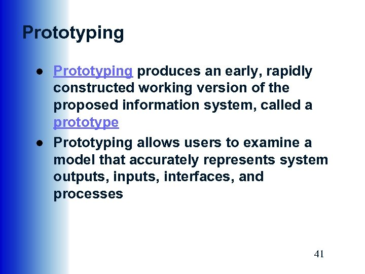 Prototyping ● Prototyping produces an early, rapidly constructed working version of the proposed information