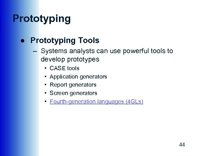 Prototyping ● Prototyping Tools – Systems analysts can use powerful tools to develop prototypes