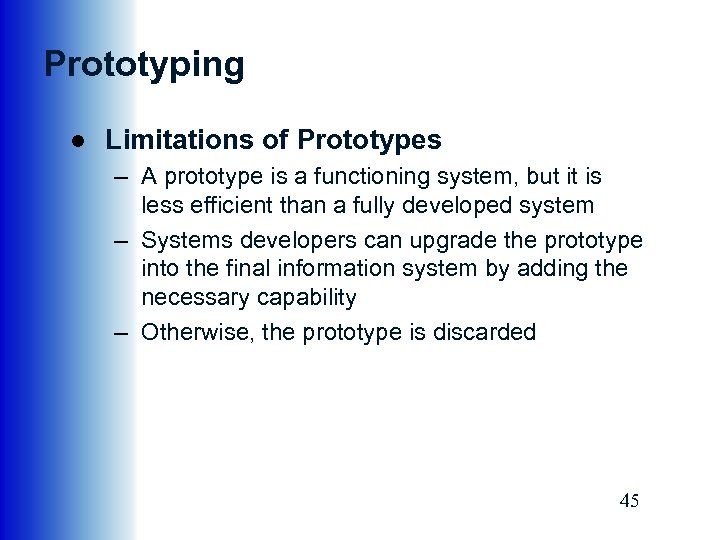Prototyping ● Limitations of Prototypes – A prototype is a functioning system, but it