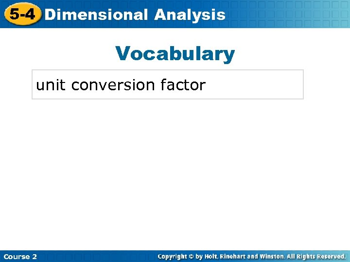 5 -4 Dimensional Analysis Insert Lesson Title Here Vocabulary unit conversion factor Course 2