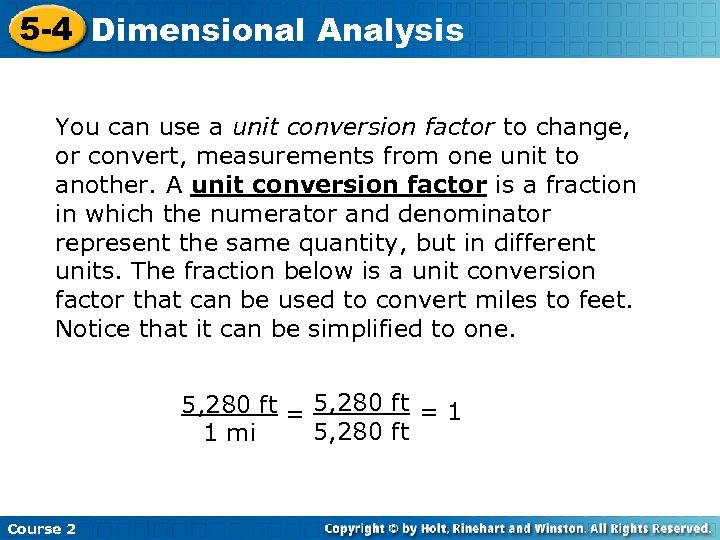 5 -4 Dimensional Analysis You can use a unit conversion factor to change, or