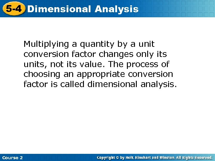 5 -4 Dimensional Analysis Multiplying a quantity by a unit conversion factor changes only
