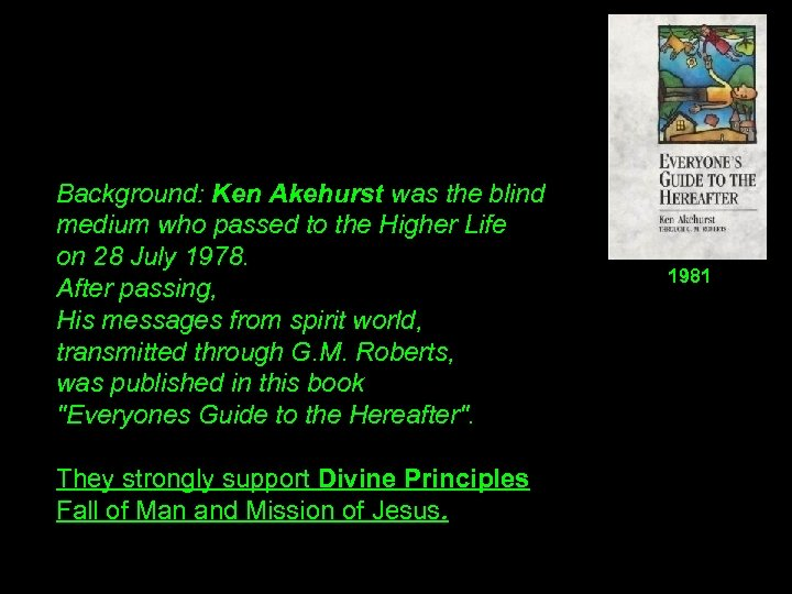 Background: Ken Akehurst was the blind medium who passed to the Higher Life on