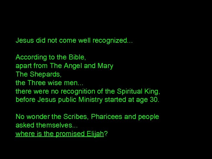 Jesus did not come well recognized. . . According to the Bible, apart from