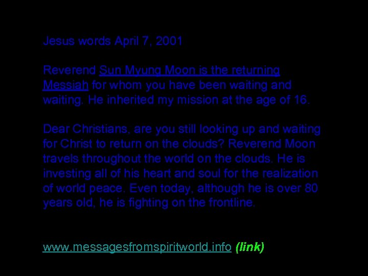 Jesus words April 7, 2001 Reverend Sun Myung Moon is the returning Messiah for