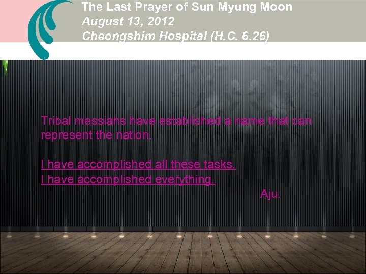 The Last Prayer of Sun Myung Moon August 13, 2012 Cheongshim Hospital (H. C.