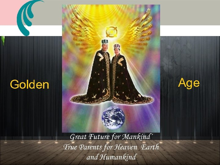 Age Golden Great Future for Mankind´ True Parents for Heaven Earth and Humankind