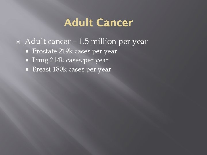 Adult Cancer Adult cancer – 1. 5 million per year Prostate 219 k cases