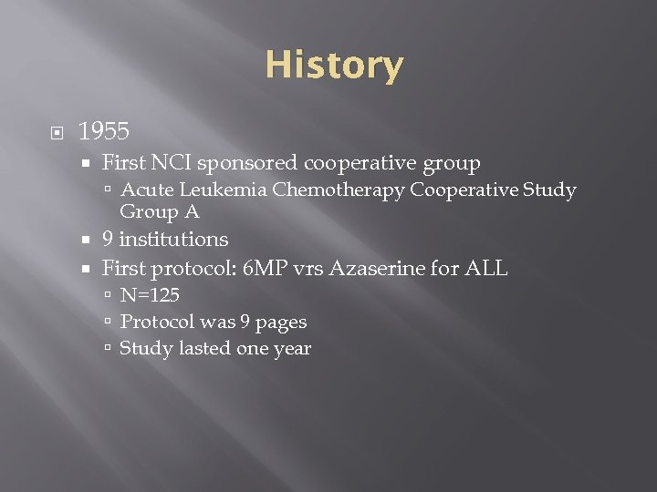 History 1955 First NCI sponsored cooperative group Acute Leukemia Chemotherapy Cooperative Study Group A