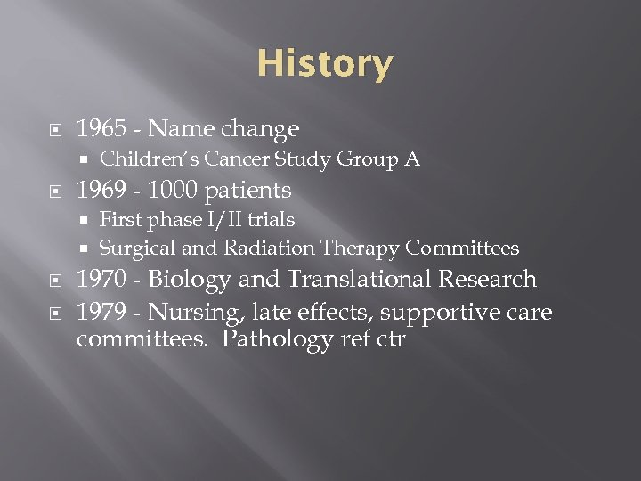 History 1965 - Name change Children's Cancer Study Group A 1969 - 1000 patients