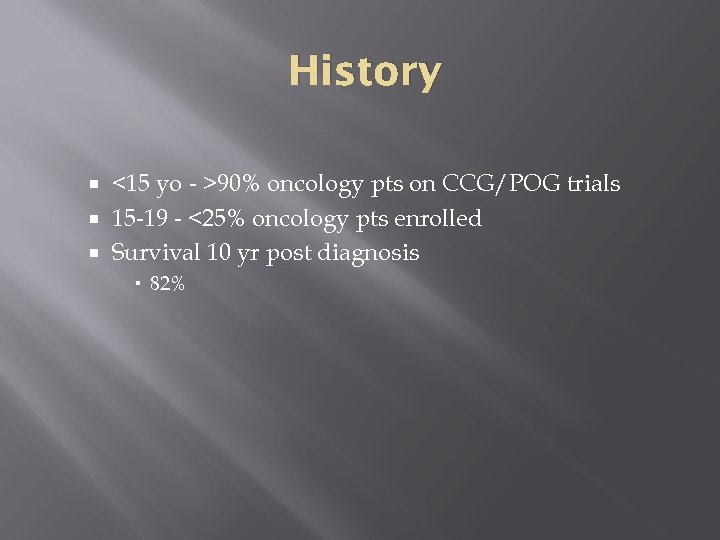 History <15 yo - >90% oncology pts on CCG/POG trials 15 -19 - <25%