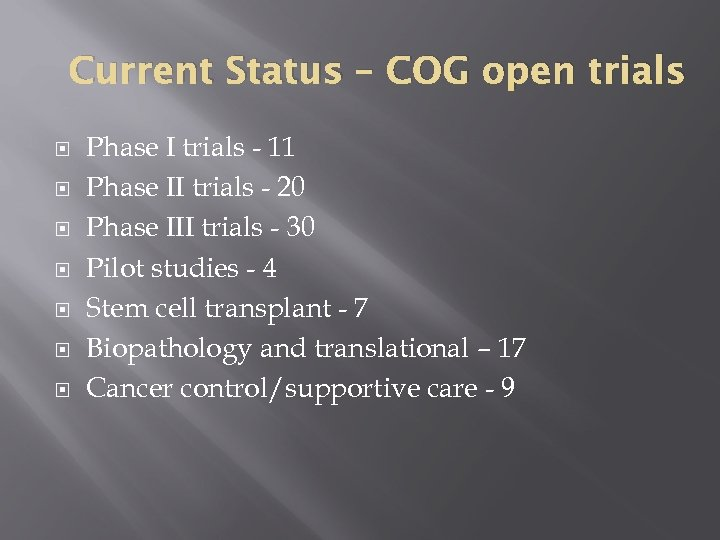 Current Status – COG open trials Phase I trials - 11 Phase II trials