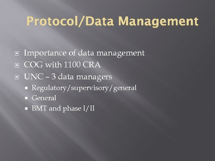 Protocol/Data Management Importance of data management COG with 1100 CRA UNC – 3 data