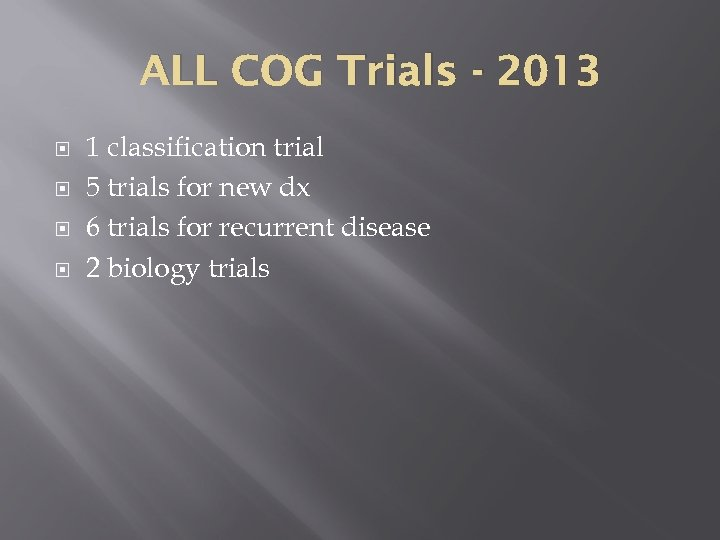 ALL COG Trials - 2013 1 classification trial 5 trials for new dx 6