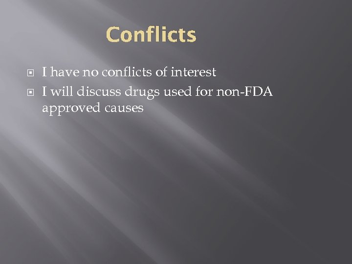Conflicts I have no conflicts of interest I will discuss drugs used for non-FDA