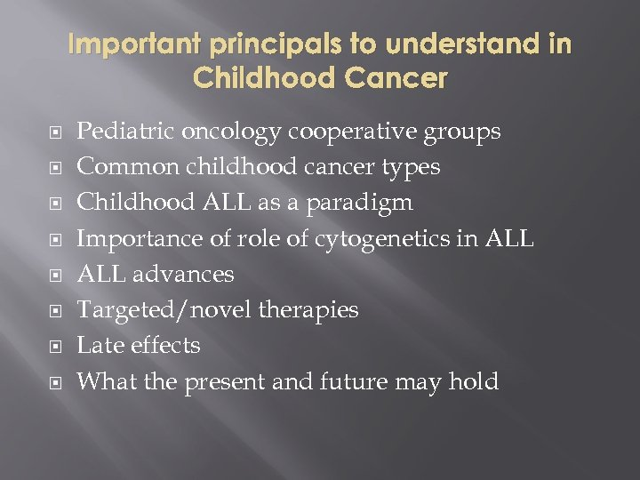 Important principals to understand in Childhood Cancer Pediatric oncology cooperative groups Common childhood cancer