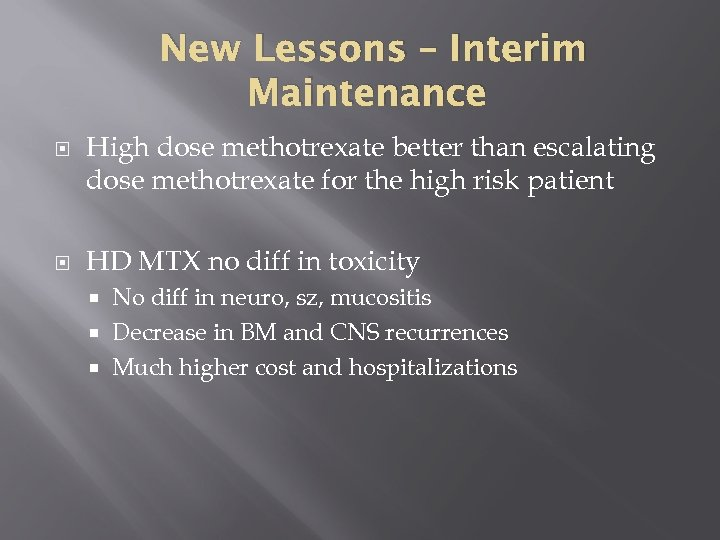 New Lessons – Interim Maintenance High dose methotrexate better than escalating dose methotrexate for