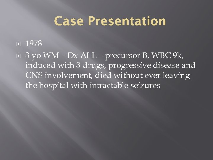 Case Presentation 1978 3 yo WM – Dx ALL – precursor B, WBC 9