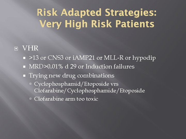 Risk Adapted Strategies: Very High Risk Patients VHR >13 or CNS 3 or i.