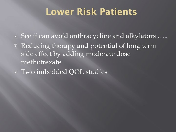 Lower Risk Patients See if can avoid anthracycline and alkylators …. . Reducing therapy
