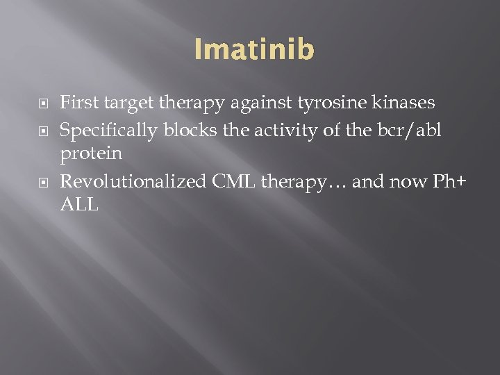 Imatinib First target therapy against tyrosine kinases Specifically blocks the activity of the bcr/abl