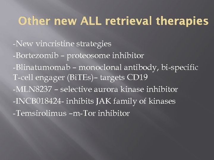 Other new ALL retrieval therapies -New vincristine strategies -Bortezomib – proteosome inhibitor -Blinatumomab –