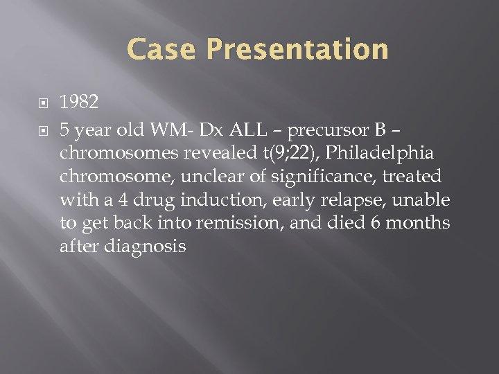 Case Presentation 1982 5 year old WM- Dx ALL – precursor B – chromosomes