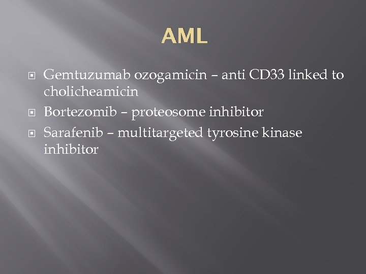 AML Gemtuzumab ozogamicin – anti CD 33 linked to cholicheamicin Bortezomib – proteosome inhibitor