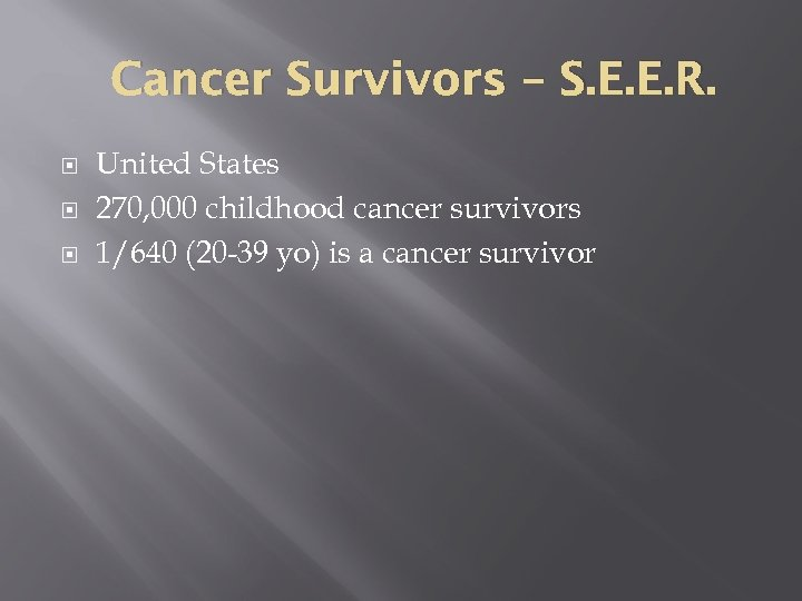 Cancer Survivors – S. E. E. R. United States 270, 000 childhood cancer survivors