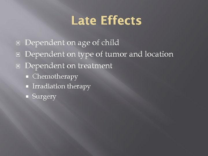 Late Effects Dependent on age of child Dependent on type of tumor and location