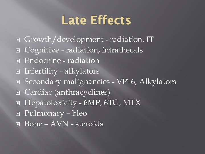 Late Effects Growth/development - radiation, IT Cognitive - radiation, intrathecals Endocrine - radiation Infertility