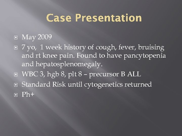 Case Presentation May 2009 7 yo, 1 week history of cough, fever, bruising and