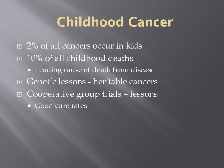 Childhood Cancer 2% of all cancers occur in kids 10% of all childhood deaths