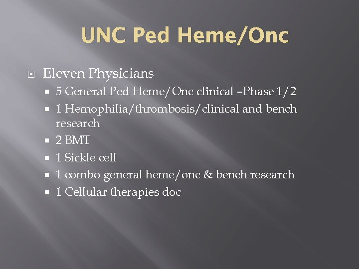 UNC Ped Heme/Onc Eleven Physicians 5 General Ped Heme/Onc clinical –Phase 1/2 1 Hemophilia/thrombosis/clinical