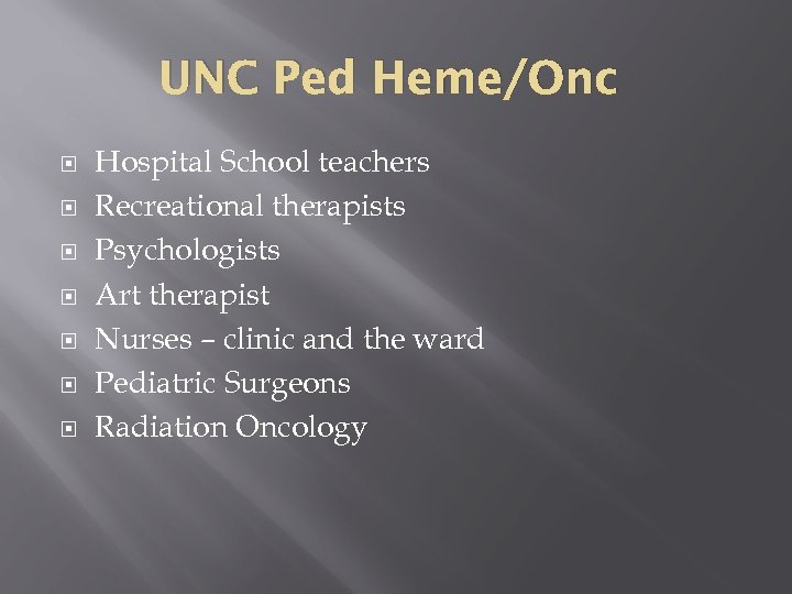 UNC Ped Heme/Onc Hospital School teachers Recreational therapists Psychologists Art therapist Nurses – clinic