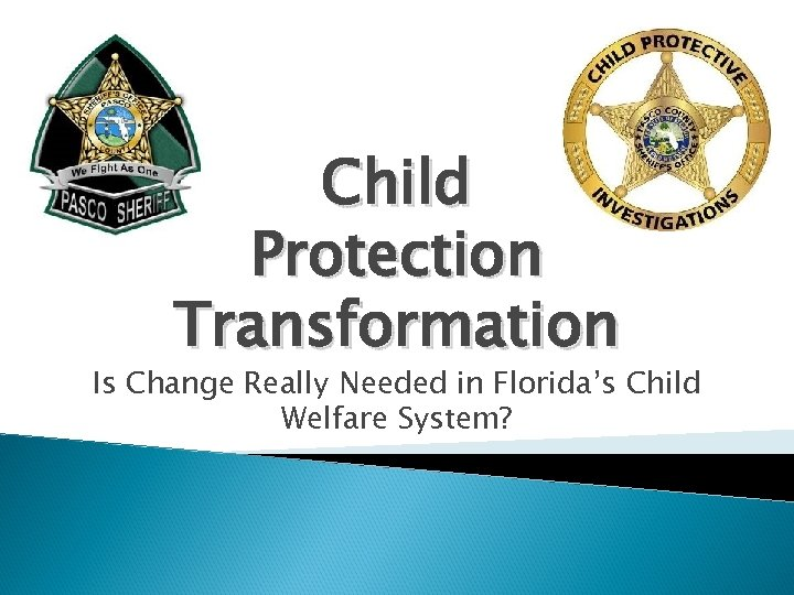 Child Protection Transformation Is Change Really Needed in Florida's Child Welfare System?