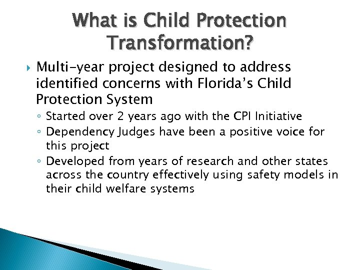 What is Child Protection Transformation? Multi-year project designed to address identified concerns with Florida's