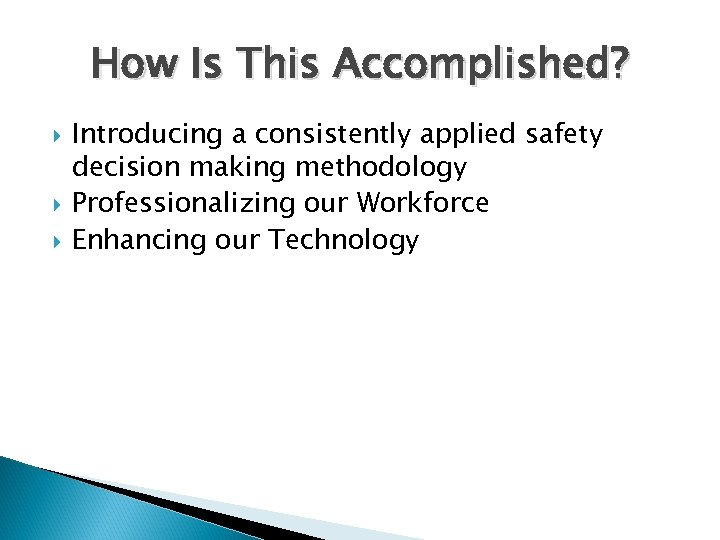How Is This Accomplished? Introducing a consistently applied safety decision making methodology Professionalizing our