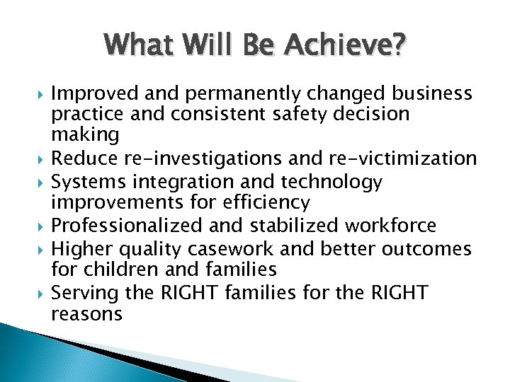 What Will Be Achieve? Improved and permanently changed business practice and consistent safety decision
