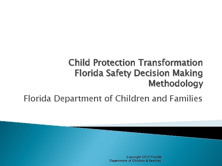 Child Protection Transformation Florida Safety Decision Making Methodology Florida Department of Children and Families