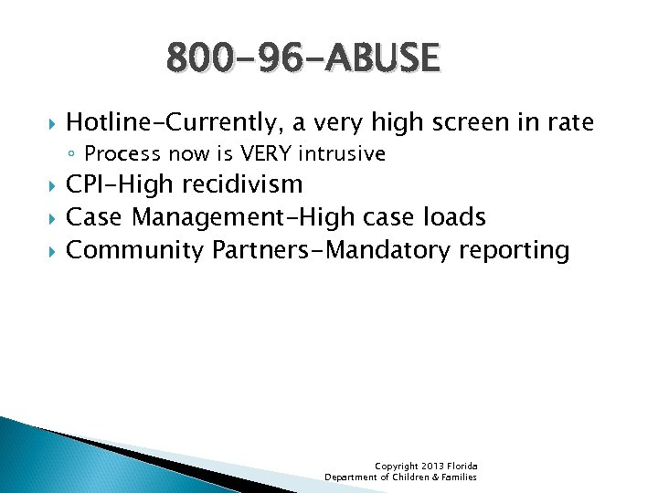 800 -96 -ABUSE Hotline-Currently, a very high screen in rate ◦ Process now is