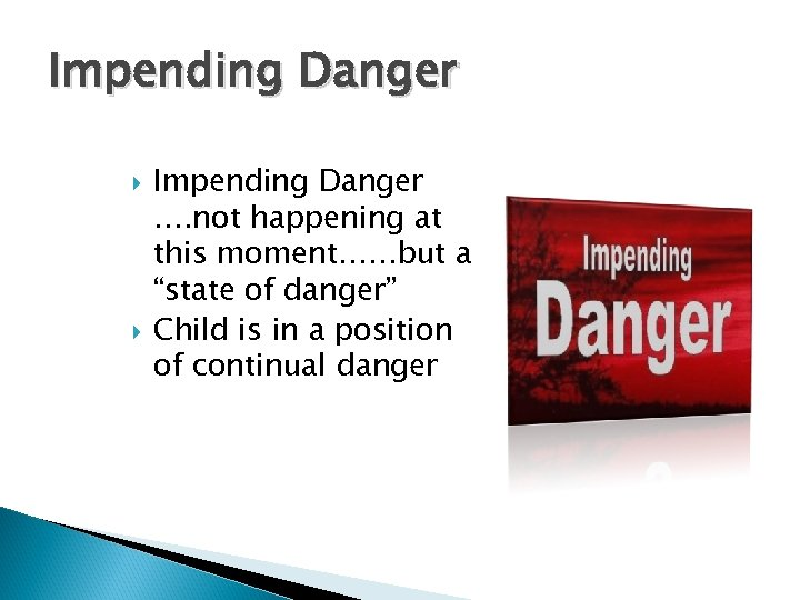 """Impending Danger …. not happening at this moment……but a """"state of danger"""" Child is"""