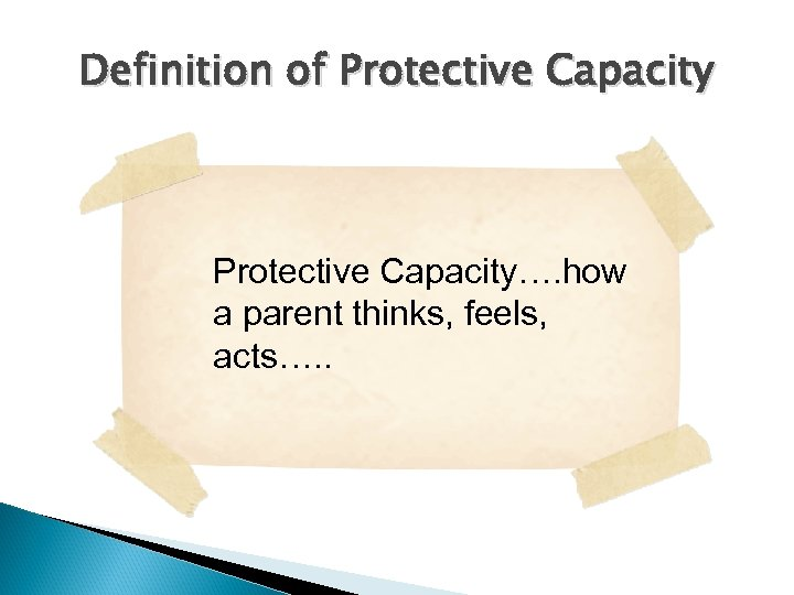 Definition of Protective Capacity…. how a parent thinks, feels, acts…. .