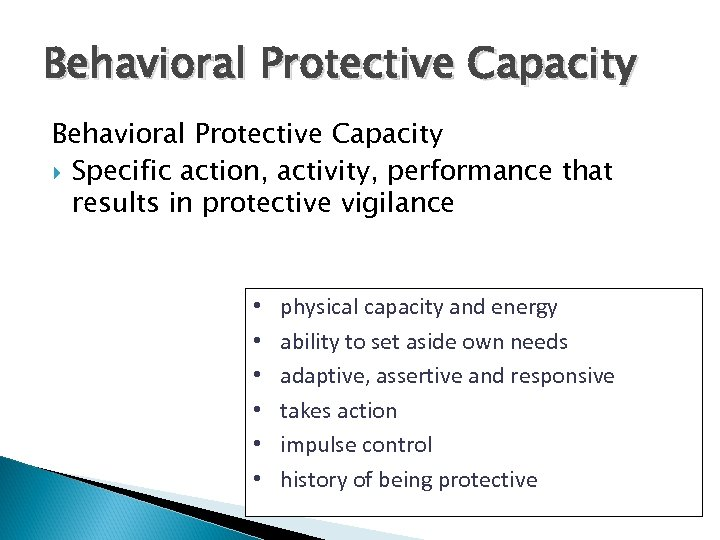 Behavioral Protective Capacity Specific action, activity, performance that results in protective vigilance • •