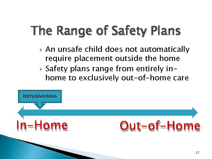 The Range of Safety Plans An unsafe child does not automatically require placement outside