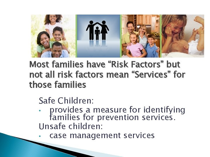 """Most families have """"Risk Factors"""" but not all risk factors mean """"Services"""" for those"""