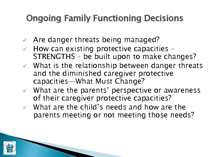 Ongoing Family Functioning Decisions ü ü ü Are danger threats being managed? How can